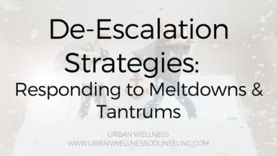 De-Escalation Strategies: Responding to Meltdowns & Tantrums