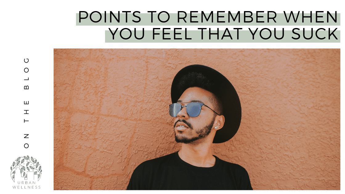 Points to Remember When you Feel that You Suck