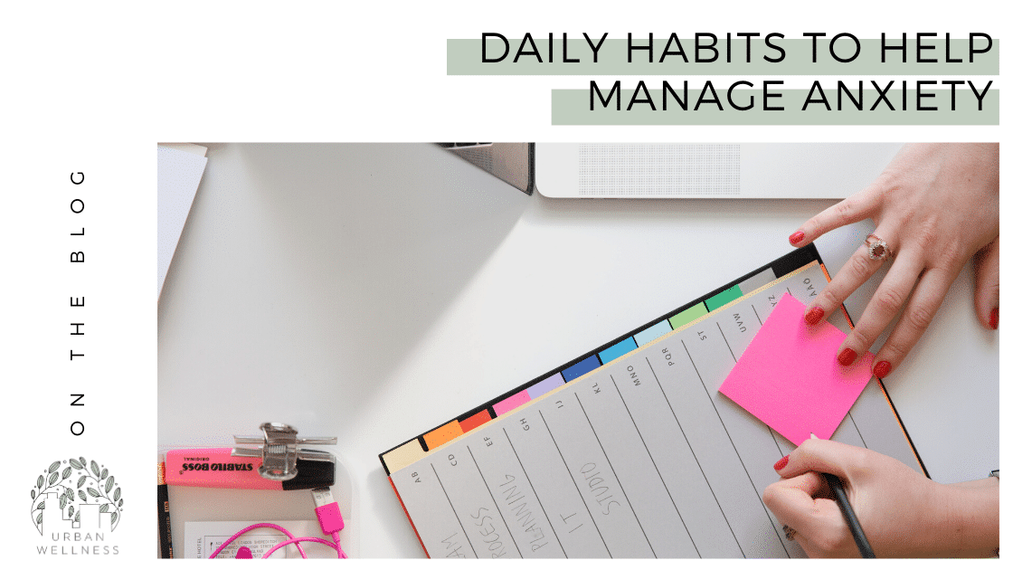 Daily Habits to Help Manage Anxiety