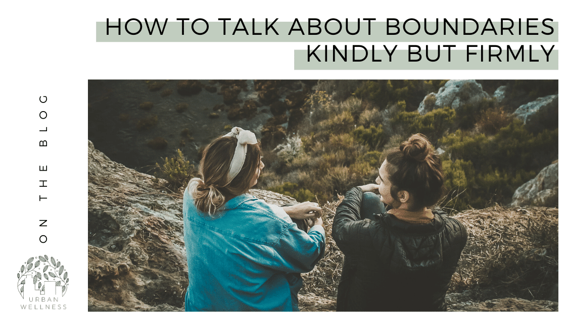 How to Talk About Boundaries Kindly but Firmly Chicago IL boundaries individual therapy