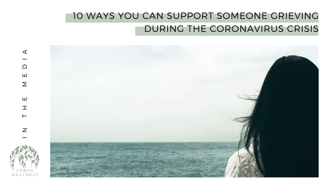 10 Ways You Can Support Someone Grieving During The Coronavirus Crisis