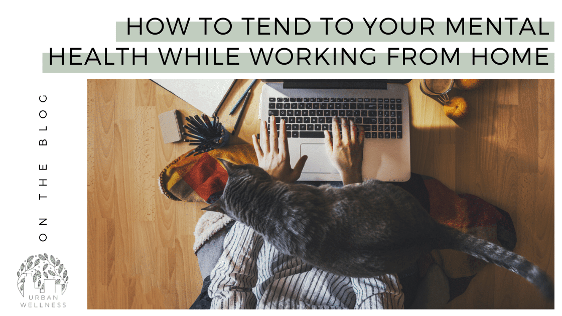 How to Tend to Your Mental Health While Working From Home
