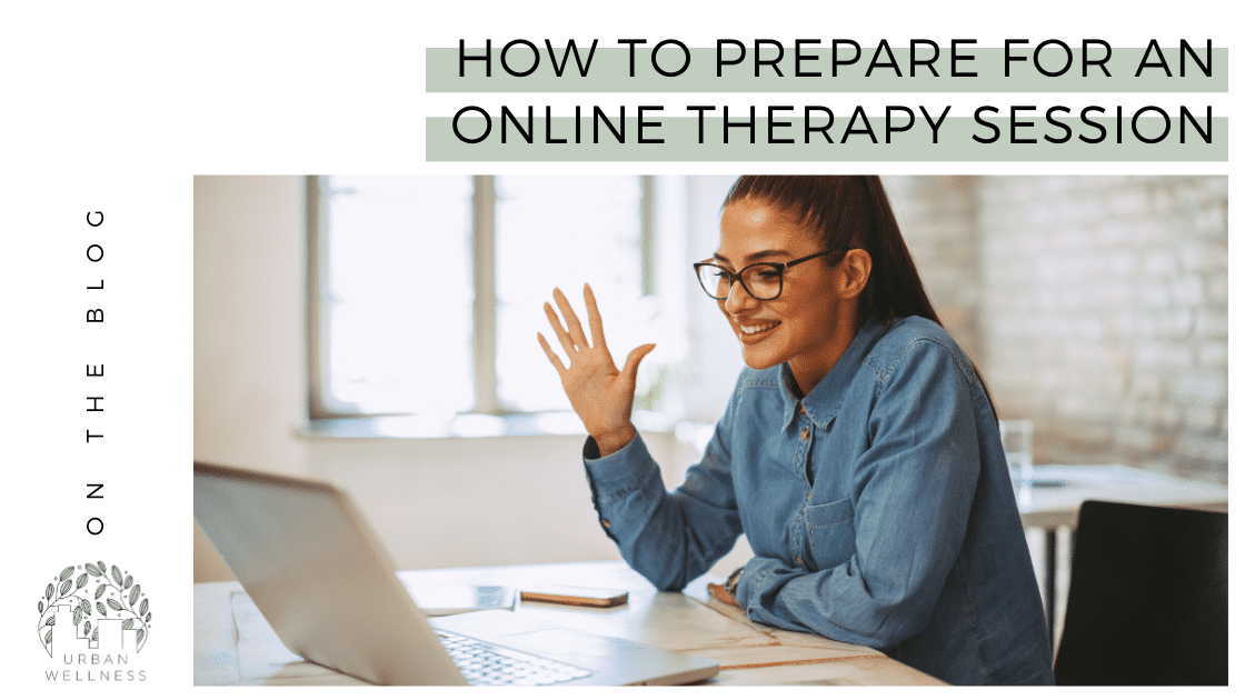 How To Prepare For An Online Therapy Session Urban Wellness Chicago Edison Park Sauganash Old Irving Park online therapists