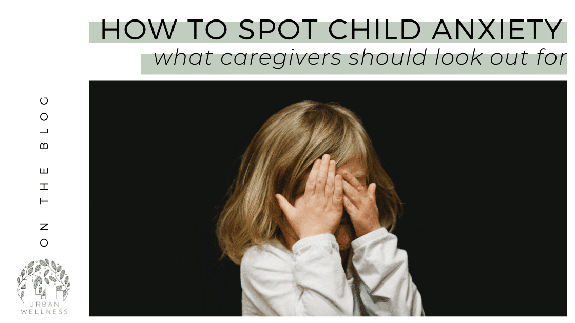 How to Spot Child Anxiety - what caregivers should look out for