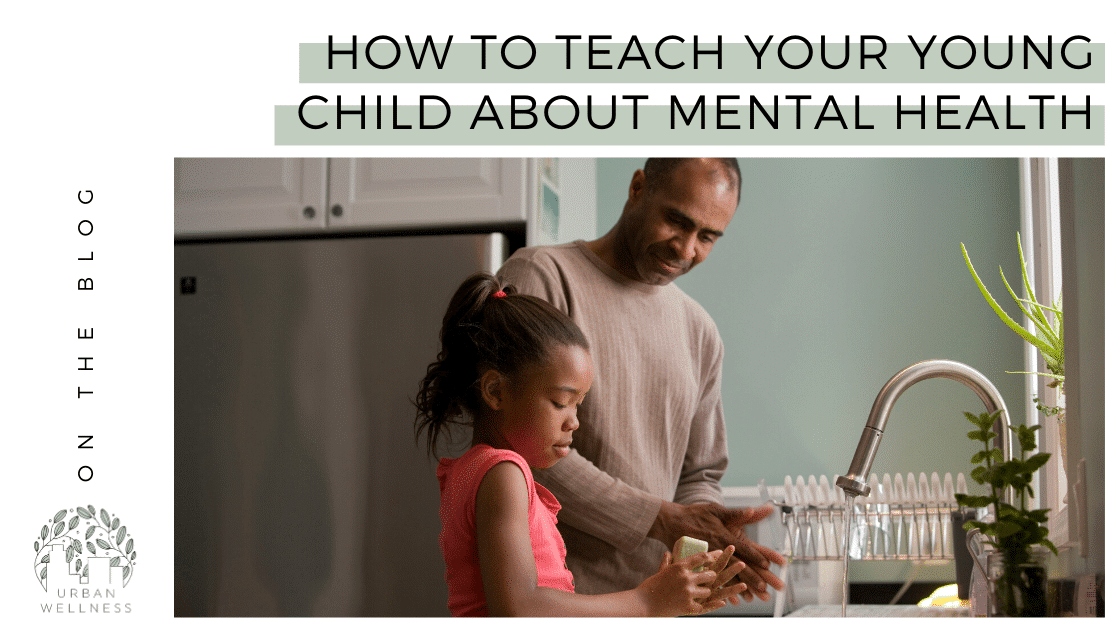 How to Teach Your Young Child About Mental Health